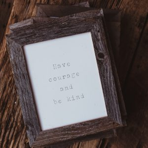 Barnwood Frame with Quote | Have Courage and Be Kind